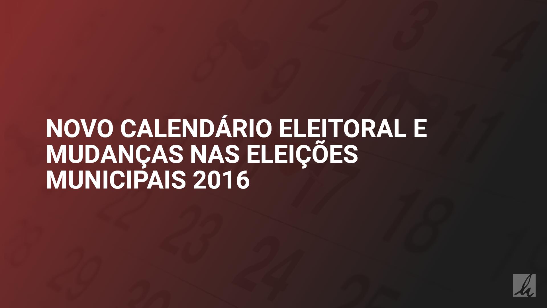Novo calendário eleitoral e mudanças nas eleições municipais 2016
